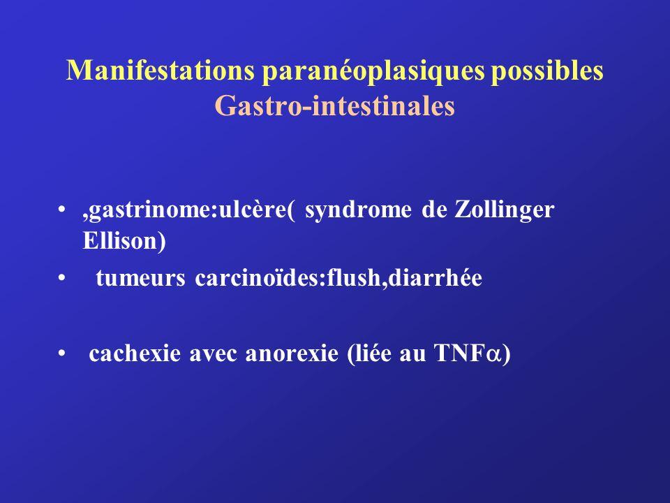 Manifestations paranéoplasiques possibles Gastro-intestinales,gastrinome:ulcère( syndrome de Zollinger Ellison) tumeurs carcinoïdes:flush,diarrhée cac