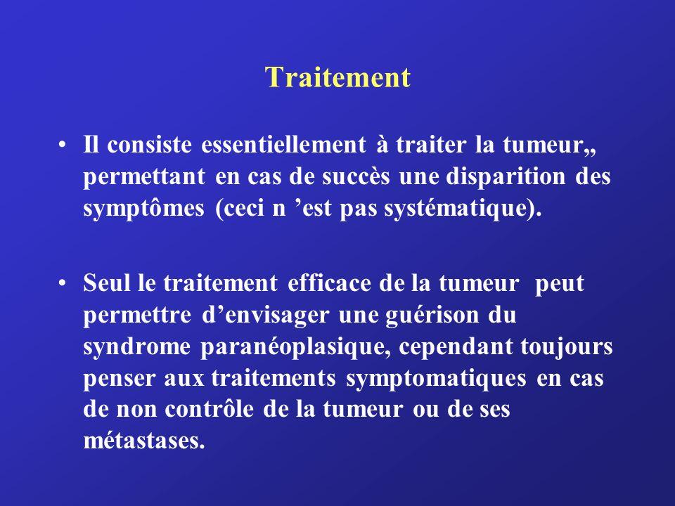 Traitement Il consiste essentiellement à traiter la tumeur,, permettant en cas de succès une disparition des symptômes (ceci n est pas systématique).