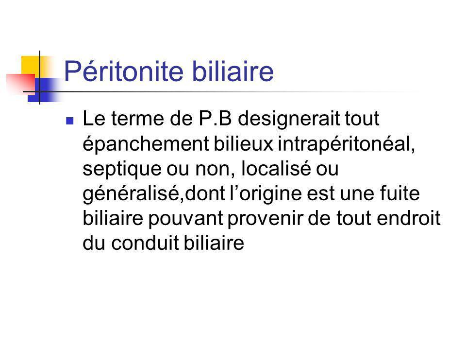 Péritonite biliaire Le terme de P.B designerait tout épanchement bilieux intrapéritonéal, septique ou non, localisé ou généralisé,dont lorigine est un