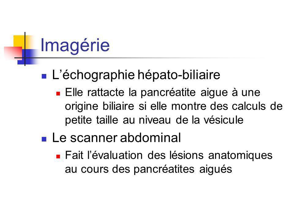 Imagérie Léchographie hépato-biliaire Elle rattacte la pancréatite aigue à une origine biliaire si elle montre des calculs de petite taille au niveau