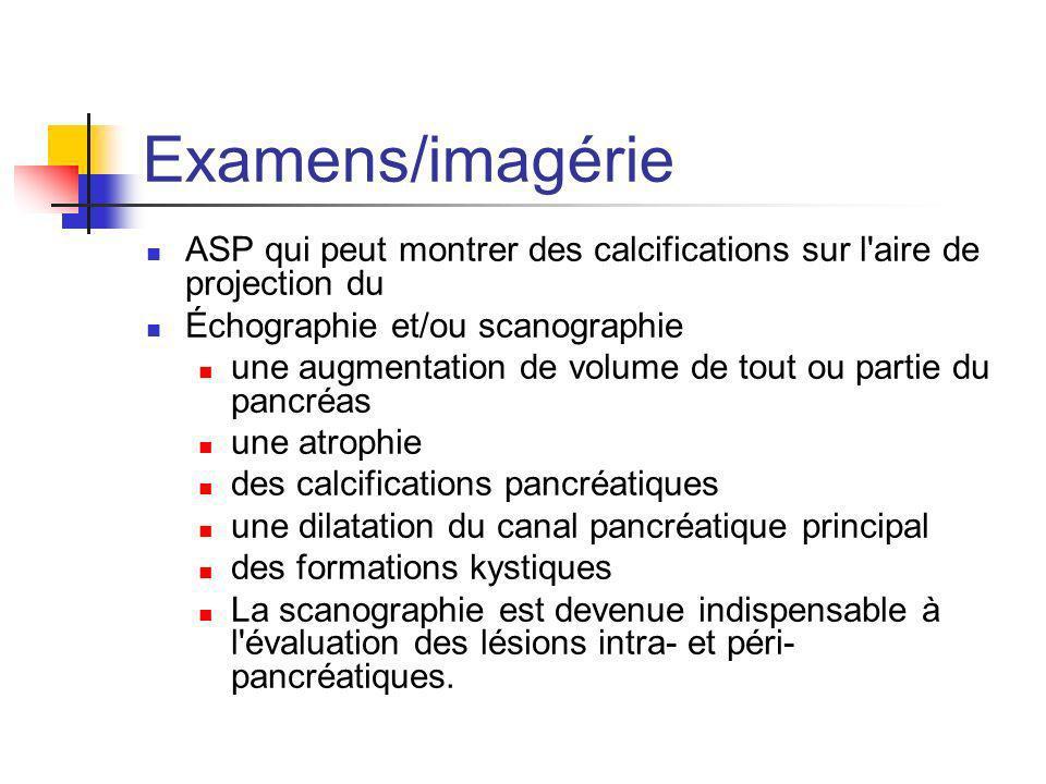 Examens/imagérie ASP qui peut montrer des calcifications sur l'aire de projection du Échographie et/ou scanographie une augmentation de volume de tout