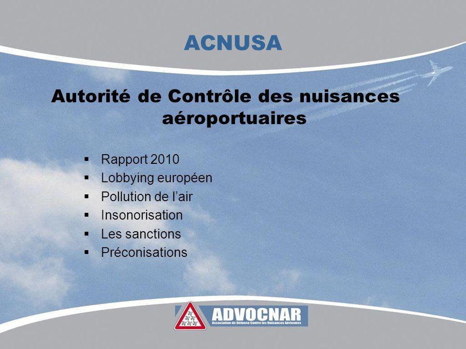 ACNUSA Autorité de Contrôle des nuisances aéroportuaires Rapport 2010 Lobbying européen Pollution de lair Insonorisation Les sanctions Préconisations