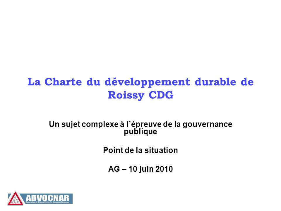 La Charte du développement durable de Roissy CDG Un sujet complexe à lépreuve de la gouvernance publique Point de la situation AG – 10 juin 2010