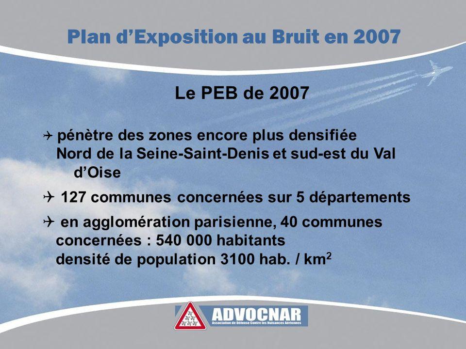 Le PEB de 2007 pénètre des zones encore plus densifiée Nord de la Seine-Saint-Denis et sud-est du Val dOise 127 communes concernées sur 5 départements