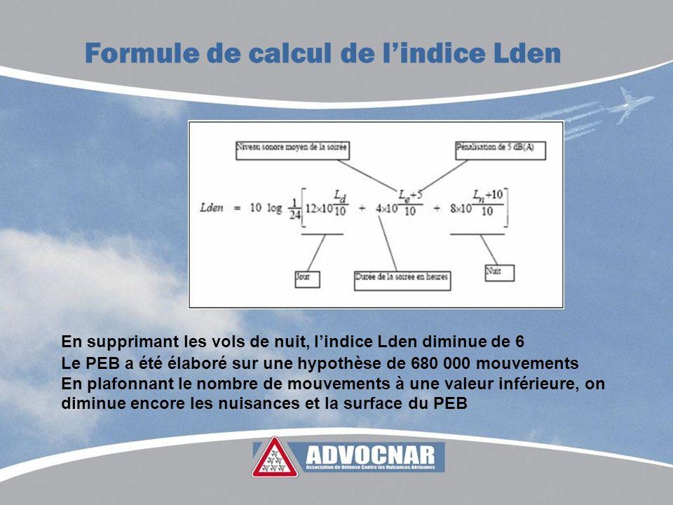 Formule de calcul de lindice Lden En supprimant les vols de nuit, lindice Lden diminue de 6 Le PEB a été élaboré sur une hypothèse de 680 000 mouvemen