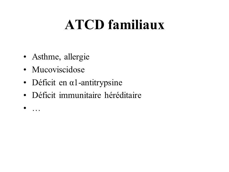 ATCD familiaux Asthme, allergie Mucoviscidose Déficit en α1-antitrypsine Déficit immunitaire héréditaire …