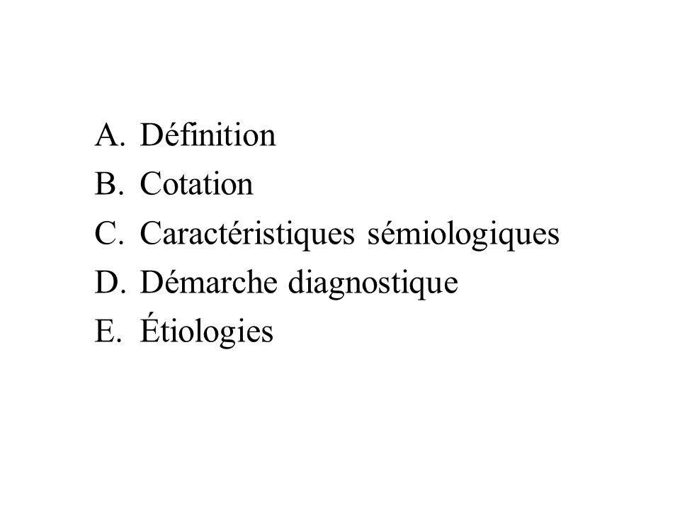 A.Définition B.Cotation C.Caractéristiques sémiologiques D.Démarche diagnostique E.Étiologies