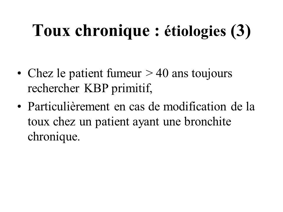 Toux chronique : étiologies (3) Chez le patient fumeur > 40 ans toujours rechercher KBP primitif, Particulièrement en cas de modification de la toux c