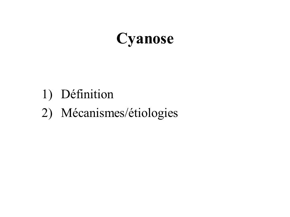 1)Définition 2)Mécanismes/étiologies Cyanose