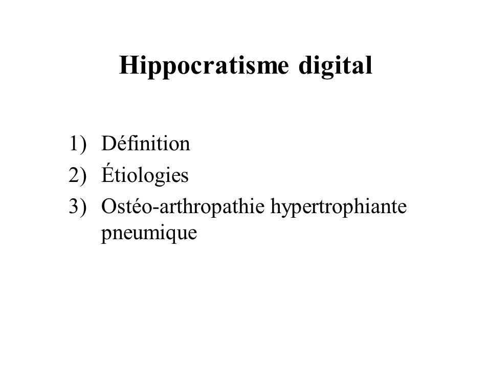 1)Définition 2)Étiologies 3)Ostéo-arthropathie hypertrophiante pneumique Hippocratisme digital