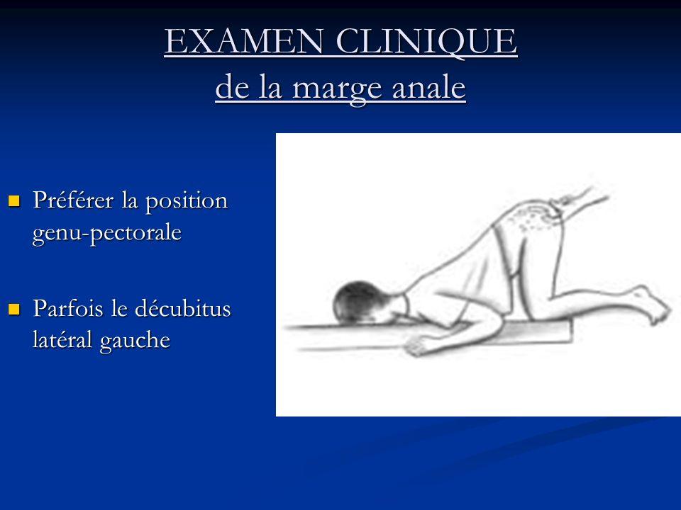 EXAMEN CLINIQUE de la marge anale Préférer la position genu-pectorale Préférer la position genu-pectorale Parfois le décubitus latéral gauche Parfois
