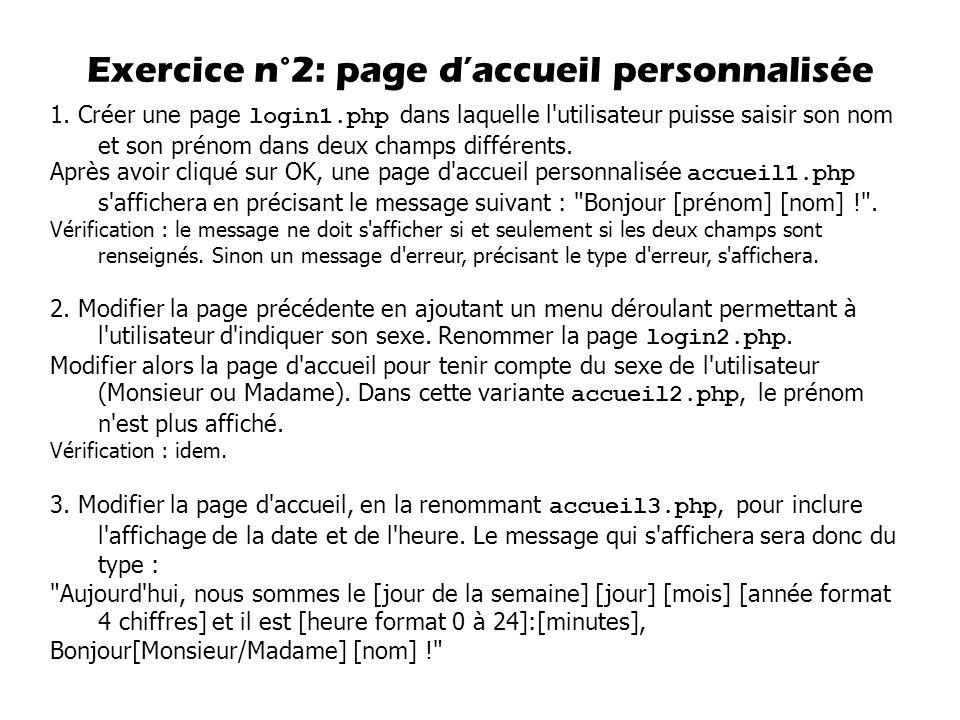 1. Créer une page login1.php dans laquelle l'utilisateur puisse saisir son nom et son prénom dans deux champs différents. Après avoir cliqué sur OK, u