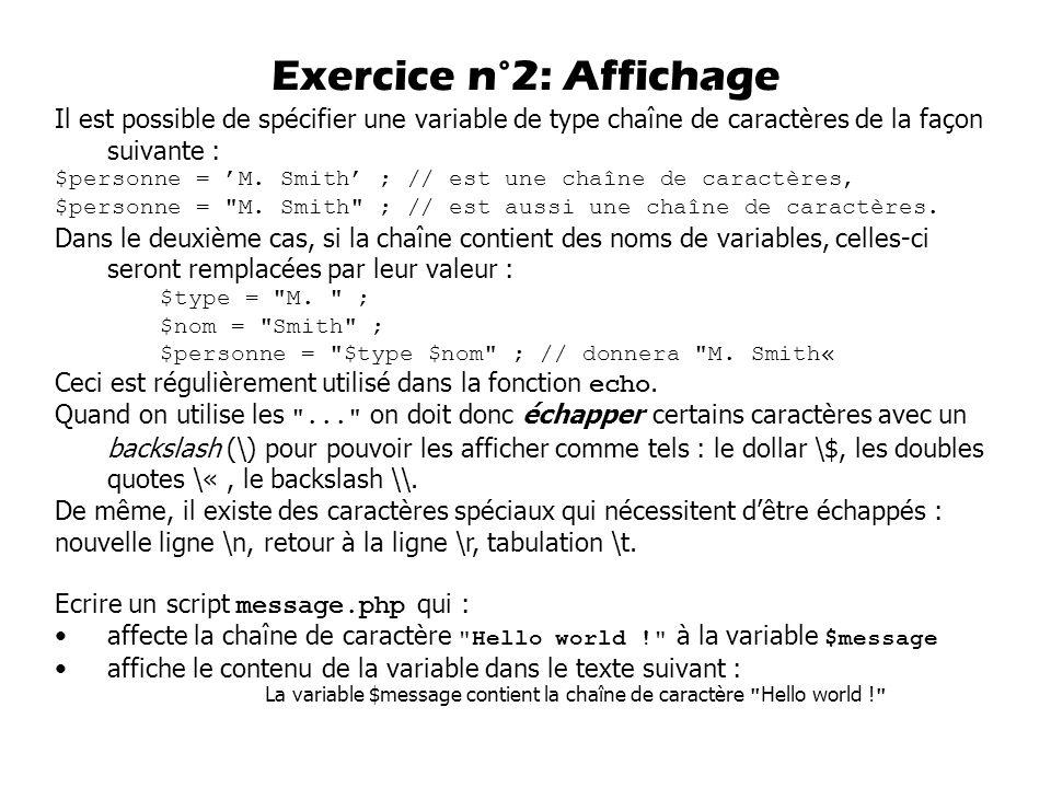 Il est possible de spécifier une variable de type chaîne de caractères de la façon suivante : $personne = M. Smith ; // est une chaîne de caractères,