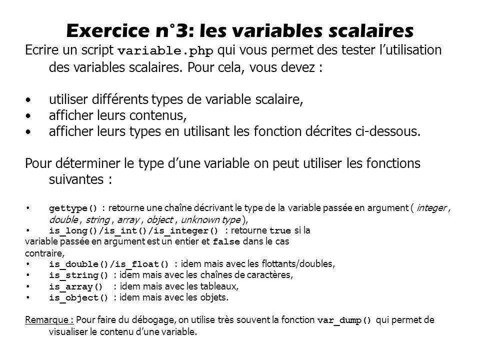 Ecrire un script variable.php qui vous permet des tester lutilisation des variables scalaires. Pour cela, vous devez : utiliser différents types de va