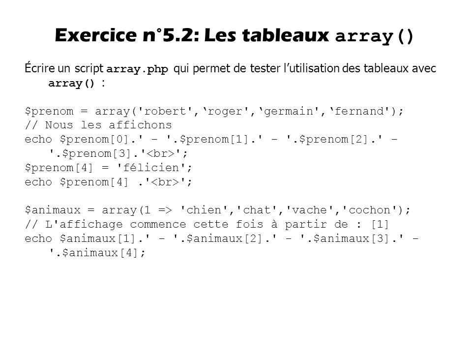 Écrire un script array.php qui permet de tester lutilisation des tableaux avec array() : $prenom = array('robert',roger',germain',fernand'); // Nous l