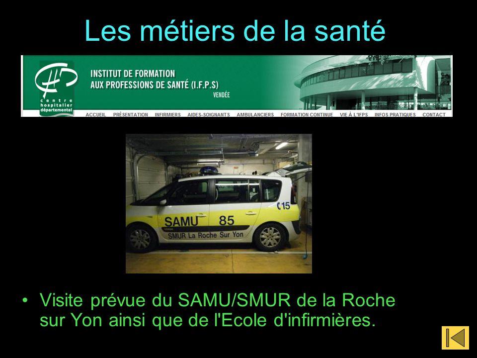 Les métiers de la santé Visite prévue du SAMU/SMUR de la Roche sur Yon ainsi que de l'Ecole d'infirmières.