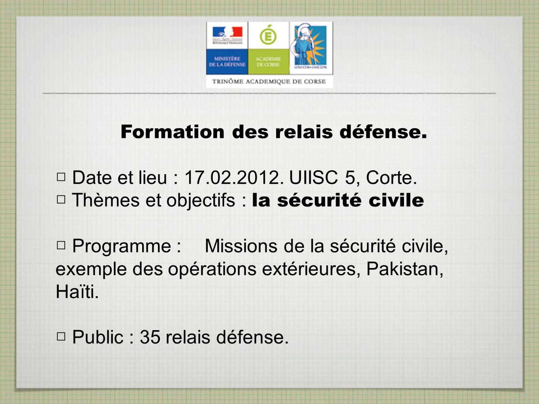 Formation des relais défense. Date et lieu : 17.02.2012. UIISC 5, Corte. Thèmes et objectifs : la sécurité civile Programme : Missions de la sécurité