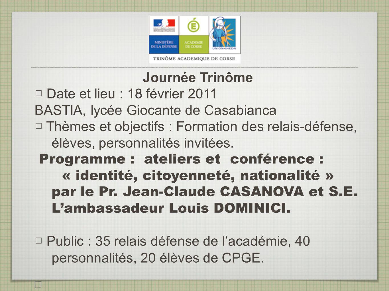 Journée Trinôme Date et lieu : 18 février 2011 BASTIA, lycée Giocante de Casabianca Thèmes et objectifs : Formation des relais-défense, élèves, person