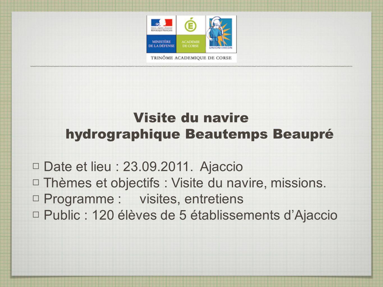 Visite du navire hydrographique Beautemps Beaupré Date et lieu : 23.09.2011. Ajaccio Thèmes et objectifs : Visite du navire, missions. Programme : vis