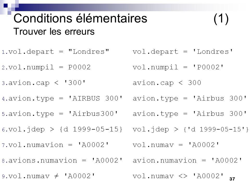 37 Conditions élémentaires (1) Trouver les erreurs 1. vol.depart =
