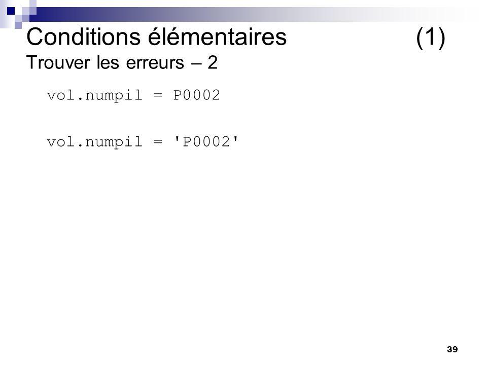 39 vol.numpil = P0002 vol.numpil = 'P0002' Conditions élémentaires (1) Trouver les erreurs – 2
