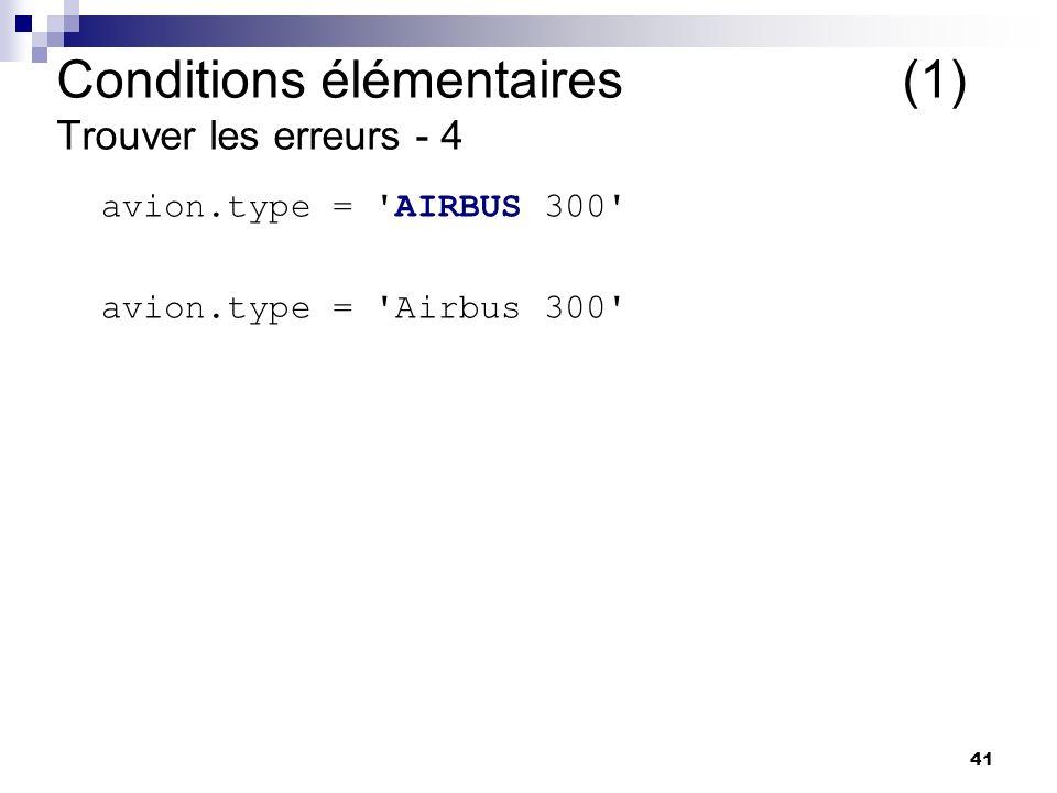 41 avion.type = 'AIRBUS 300' avion.type = 'Airbus 300' Conditions élémentaires (1) Trouver les erreurs - 4