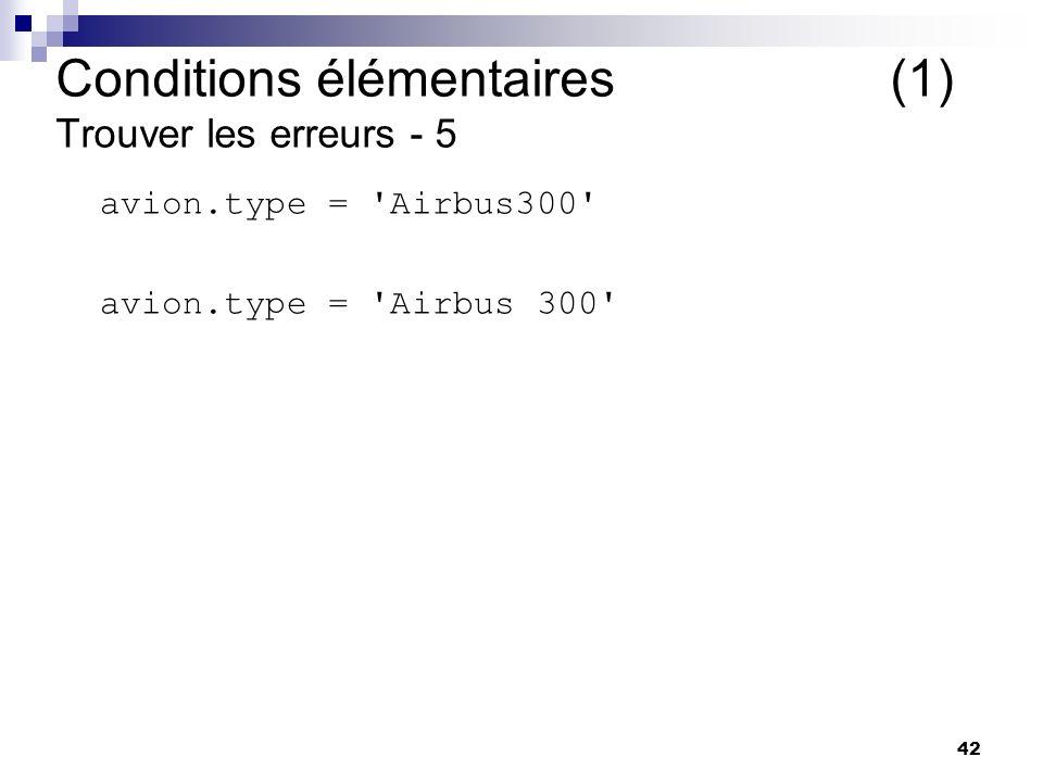42 avion.type = 'Airbus300' Conditions élémentaires (1) Trouver les erreurs - 5