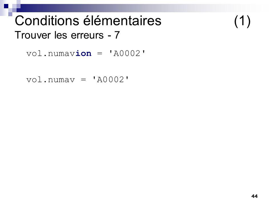 44 vol.numavion = 'A0002' vol.numav = 'A0002' Conditions élémentaires (1) Trouver les erreurs - 7