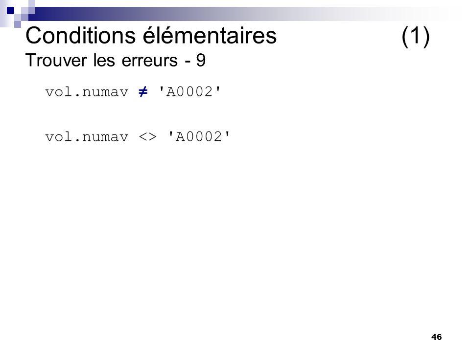 46 vol.numav 'A0002' vol.numav <> 'A0002' Conditions élémentaires (1) Trouver les erreurs - 9