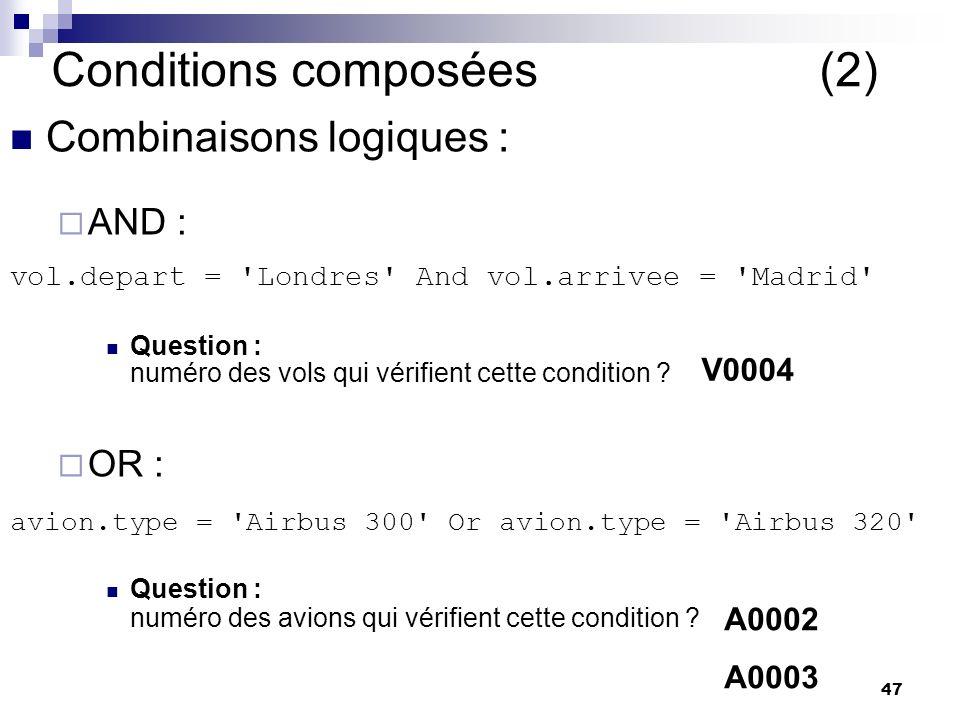 47 Conditions composées (2) Combinaisons logiques : AND : vol.depart = Londres And vol.arrivee = Madrid Question : numéro des vols qui vérifient cette condition .