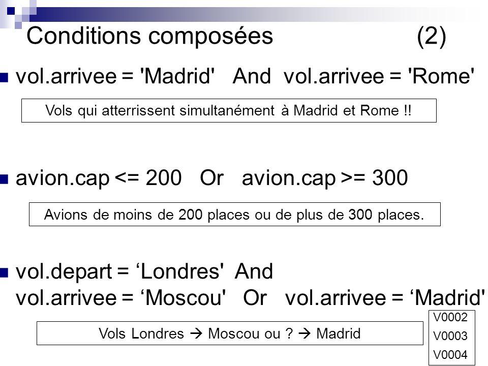 48 Conditions composées (2) vol.arrivee = Madrid And vol.arrivee = Rome avion.cap = 300 vol.depart = Londres And vol.arrivee = Moscou Or vol.arrivee = Madrid Vols qui atterrissent simultanément à Madrid et Rome !.