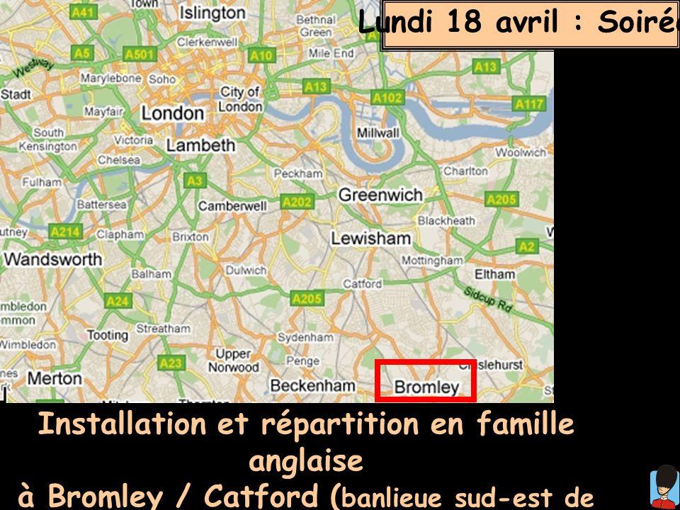 Installation et répartition en famille anglaise à Bromley / Catford ( banlieue sud-est de Londres) Dîner et soirée. Lundi 18 avril : Soirée