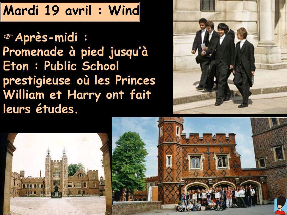 Mardi 19 avril : Windsor Après-midi : Promenade à pied jusquà Eton : Public School prestigieuse où les Princes William et Harry ont fait leurs études.