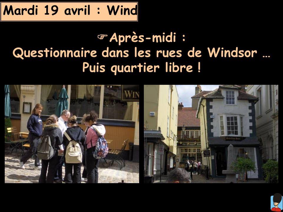 Mardi 19 avril : Windsor Après-midi : Questionnaire dans les rues de Windsor … Puis quartier libre !