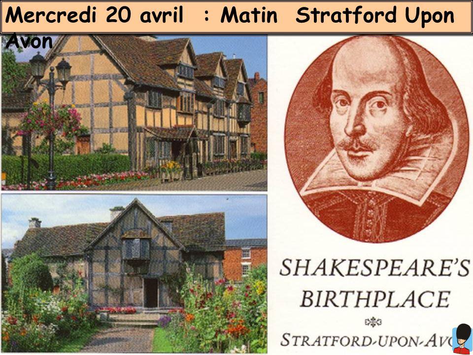 Mercredi 20 avril : Matin Stratford Upon Avon
