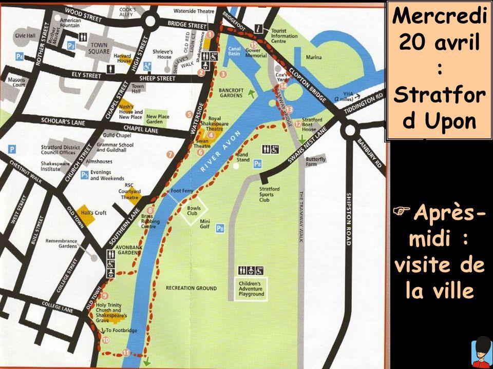 Après- midi : visite de la ville Mercredi 20 avril : Stratfor d Upon Avon