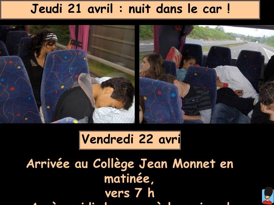 Jeudi 21 avril : nuit dans le car ! Vendredi 22 avril : Arrivée au Collège Jean Monnet en matinée, vers 7 h Après-midi de repos à la maison !