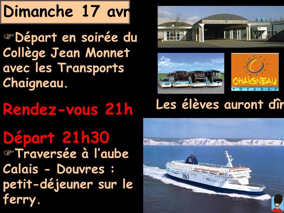 Dimanche 17 avril Départ en soirée du Collège Jean Monnet avec les Transports Chaigneau. Rendez-vous 21h Départ 21h30 Traversée à laube Calais - Douvr