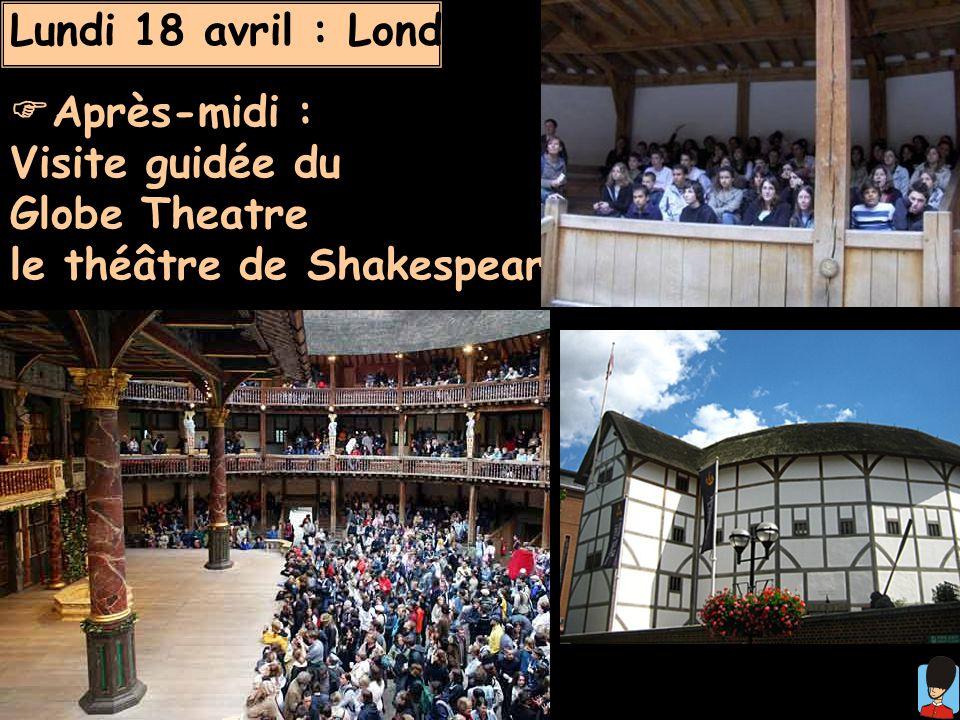 Après-midi : Visite guidée du Globe Theatre le théâtre de Shakespeare Lundi 18 avril : Londres