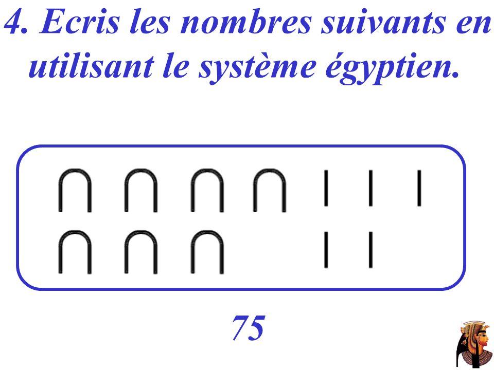 4. Ecris les nombres suivants en utilisant le système égyptien. 75