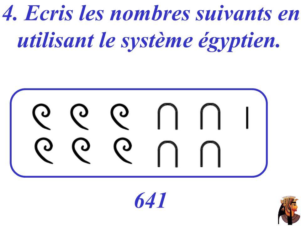 4. Ecris les nombres suivants en utilisant le système égyptien. 641