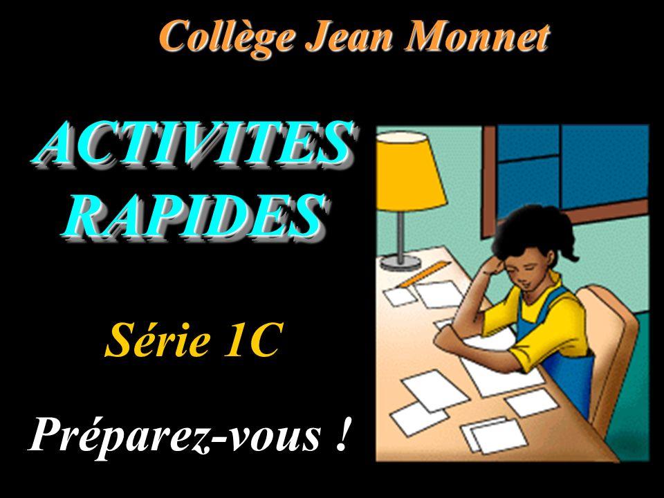 ACTIVITES RAPIDES Collège Jean Monnet Préparez-vous ! Série 1C