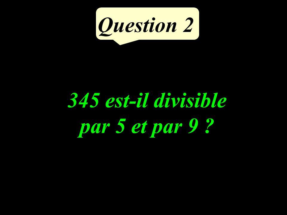 Question 2 345 est-il divisible par 5 et par 9 ?