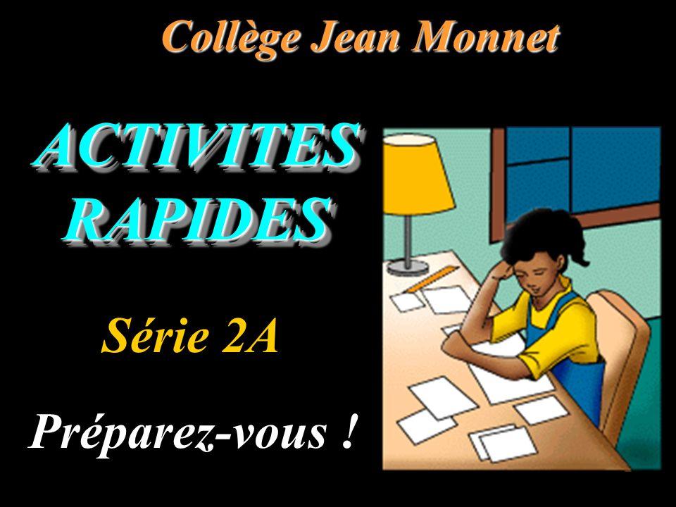 ACTIVITES RAPIDES Collège Jean Monnet Préparez-vous ! Série 2A