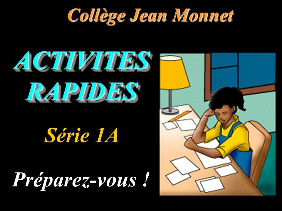 ACTIVITES RAPIDES Collège Jean Monnet Préparez-vous ! Série 1A