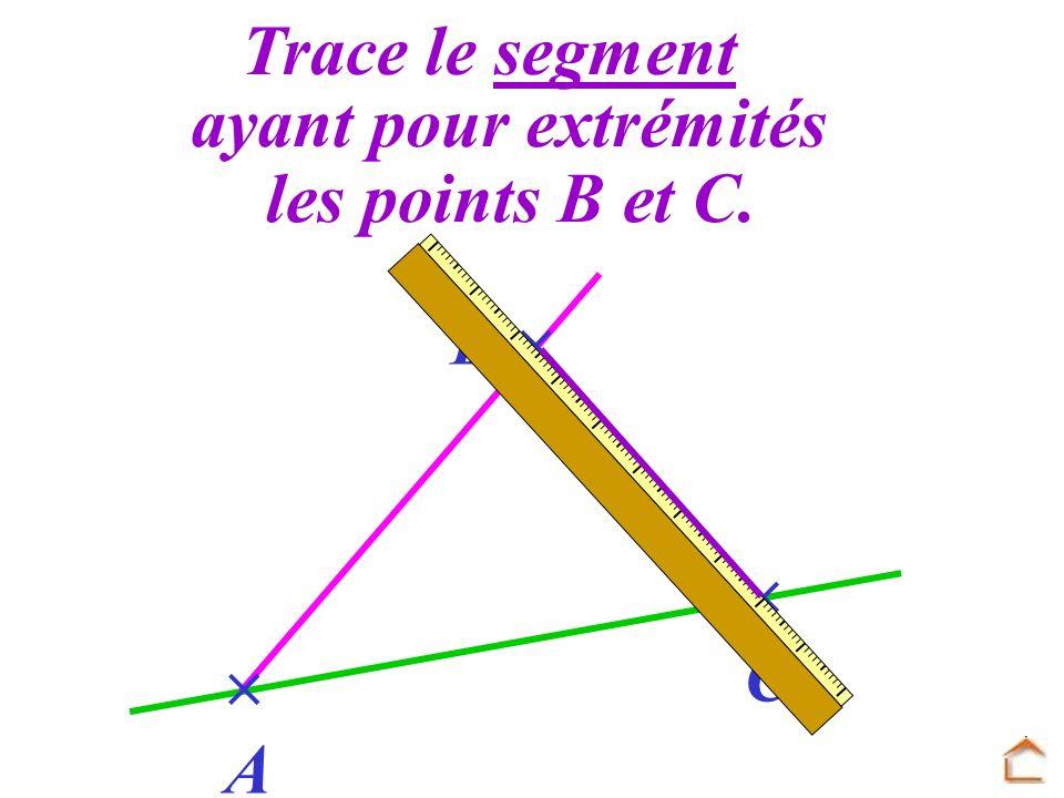A B C Trace le segment ayant pour extrémités les points B et C.