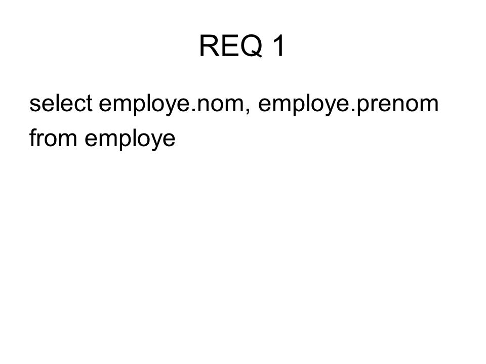 REQ 1 select employe.nom, employe.prenom from employe