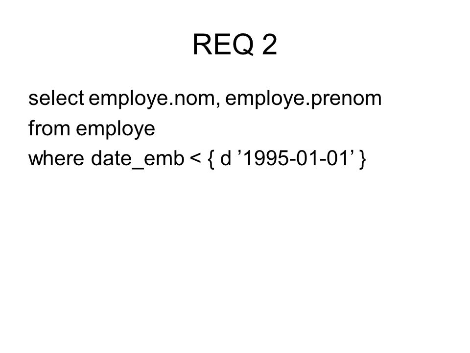 select employe.nom, employe.prenom from employe where date_emb < { d 1995-01-01 }