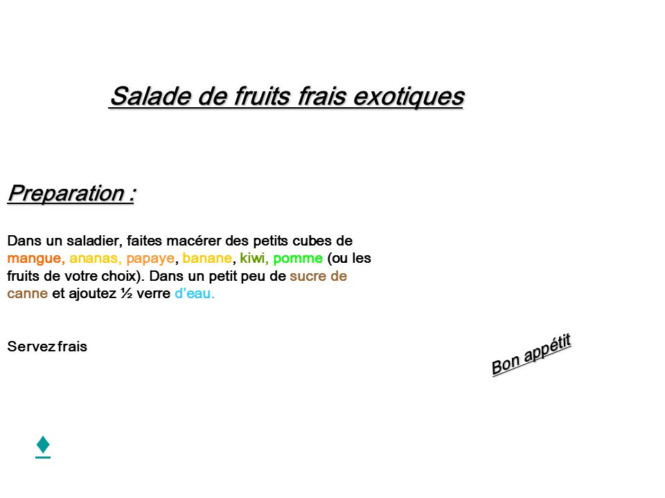 Salade de fruits frais exotiques Preparation : Dans un saladier, faites macérer des petits cubes de mangue, ananas, papaye, banane, kiwi, pomme (ou le
