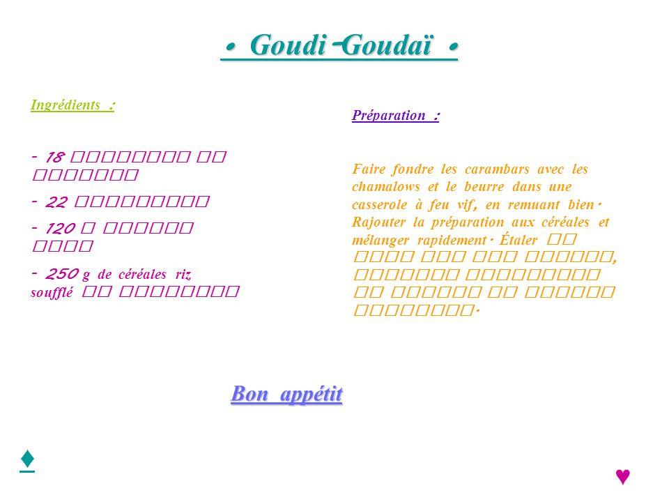Goudi - Goudaï Goudi - Goudaï Ingrédients : - 18 carambar au caramel - 22 chamalows - 120 g beurre doux - 250 g de céréales riz soufflé au chocolat Pr